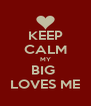 KEEP CALM MY BIG  LOVES ME - Personalised Poster A4 size