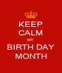 KEEP CALM MY  BIRTH DAY MONTH - Personalised Poster A4 size
