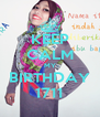 KEEP CALM MY BIRTHDAY 1711 - Personalised Poster A4 size