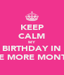 KEEP CALM MY BIRTHDAY IN ONE MORE MONTH ! - Personalised Poster A4 size