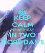 KEEP CALM MY BIRTHDAY IN TWO MORE DAYS - Personalised Poster A4 size