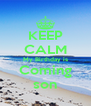 KEEP CALM My Birthday is Coming son - Personalised Poster A4 size