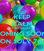 KEEP CALM MY BIRTHDAY IS  COMING SOON! (ON JULY 7th) - Personalised Poster A4 size