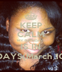 KEEP CALM MY BIRTHDAY  IS IN 12 DAYS(March 10th) - Personalised Poster A4 size