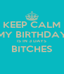 KEEP CALM MY BIRTHDAY IS IN 3 DAYS BITCHES  - Personalised Poster A4 size