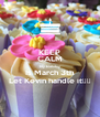 KEEP CALM My birthday Is March 3th Let Kevin handle it🙏🙏 - Personalised Poster A4 size
