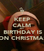 KEEP CALM MY  BIRTHDAY IS  ON CHRISTMAS - Personalised Poster A4 size