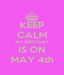 KEEP CALM MY BIRTHDAY IS ON MAY 4th - Personalised Poster A4 size