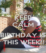 KEEP CALM MY  BIRTHDAY IS  THIS WEEK!! - Personalised Poster A4 size