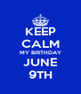 KEEP CALM MY BIRTHDAY JUNE 9TH - Personalised Poster A4 size
