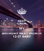 KEEP CALM MY BIRTHDAY NEXT MONTH 12-27 BABY - Personalised Poster A4 size