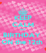 KEEP CALM MY BIRTHDAY  ON the 12th  - Personalised Poster A4 size