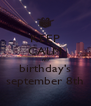 KEEP CALM  my birthday's september 8th - Personalised Poster A4 size