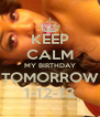 KEEP CALM MY BIRTHDAY TOMORROW 1-12-13 - Personalised Poster A4 size