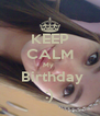 KEEP CALM My   Birthday :) - Personalised Poster A4 size