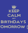 KEEP CALM MY BIRTHDAYS  TOMORROW :)) - Personalised Poster A4 size