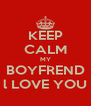 KEEP CALM MY BOYFREND l LOVE YOU - Personalised Poster A4 size