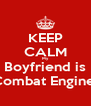 KEEP CALM My Boyfriend is a Combat Engineer - Personalised Poster A4 size