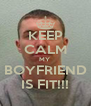 KEEP CALM MY  BOYFRIEND IS FIT!!! - Personalised Poster A4 size