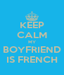 KEEP CALM MY BOYFRIEND IS FRENCH - Personalised Poster A4 size