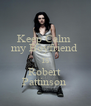 Keep Calm  my Boyfriend   IS Robert  Pattinson  - Personalised Poster A4 size