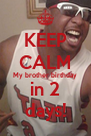 KEEP CALM My brother birthday in 2 days! - Personalised Poster A4 size