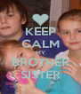 KEEP CALM MY BROTHER SISTER - Personalised Poster A4 size