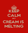KEEP CALM MY CREAM IS  MELTING - Personalised Poster A4 size