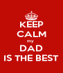 KEEP CALM my  DAD IS THE BEST - Personalised Poster A4 size