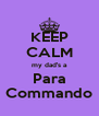KEEP CALM my dad's a Para Commando - Personalised Poster A4 size