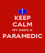 KEEP CALM MY DAD'S A PARAMEDIC  - Personalised Poster A4 size