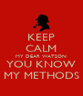 KEEP CALM MY DEAR WATSON YOU KNOW MY METHODS - Personalised Poster A4 size