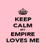 KEEP CALM MY EMPIRE LOVES ME - Personalised Poster A4 size