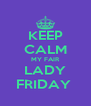 KEEP CALM MY FAIR LADY FRIDAY  - Personalised Poster A4 size