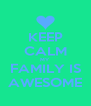 KEEP CALM MY FAMILY IS AWESOME - Personalised Poster A4 size