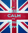 KEEP CALM my  family love - Personalised Poster A4 size