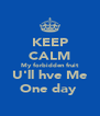 KEEP CALM My forbidden fruit U'll hve Me One day  - Personalised Poster A4 size