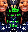 KEEP CALM my friend  fire - Personalised Poster A4 size