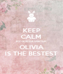 KEEP CALM MY GOD DAUGHTER  OLIVIA IS THE BESTEST - Personalised Poster A4 size