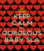 KEEP CALM My GORGEOUS BABY SLA - Personalised Poster A4 size