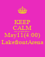 KEEP CALM my graduation  May11(4:00) LakefrontArena - Personalised Poster A4 size