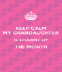 KEEP CALM MY GRANDAUGHTER IS STUDENT OF THE MONTH  - Personalised Poster A4 size