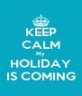 KEEP CALM My HOLIDAY IS COMING - Personalised Poster A4 size
