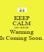 KEEP CALM MY HOUSE Warming Is Coming Soon. - Personalised Poster A4 size