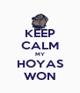 KEEP CALM MY HOYAS WON - Personalised Poster A4 size