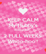 KEEP CALM My Hubby's home for   2 FULL WEEKS Whoo-hoo!! - Personalised Poster A4 size