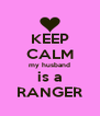 KEEP CALM my husband is a RANGER - Personalised Poster A4 size