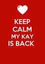 KEEP CALM MY KAY IS BACK   - Personalised Poster A4 size
