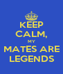 KEEP CALM, MY MATES ARE LEGENDS - Personalised Poster A4 size
