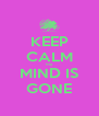 KEEP CALM my MIND IS GONE - Personalised Poster A4 size